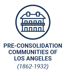 Pre-Consolidation Communities of Los Angeles (1862-1932)