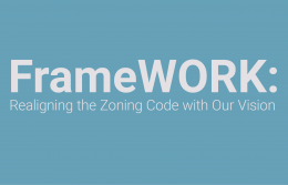 FrameWORK: Realigning the Zoning Code with Our Vision