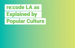 re:code LA as Explained by Popular Culture