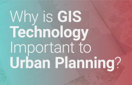 Why is GIS Technology Important to Urban Planning?