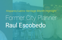 Hispanic/Latinx Heritage Month Highlight: Former City Planner Raul Escobedo
